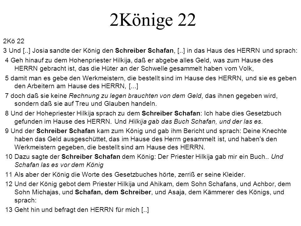 2Könige 22 2Kö 22. 3 Und [..] Josia sandte der König den Schreiber Schafan, [..] in das Haus des HERRN und sprach: